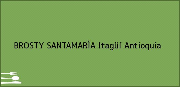 Teléfono, Dirección y otros datos de contacto para BROSTY SANTAMARÌA, Itagüí, Antioquia, Colombia