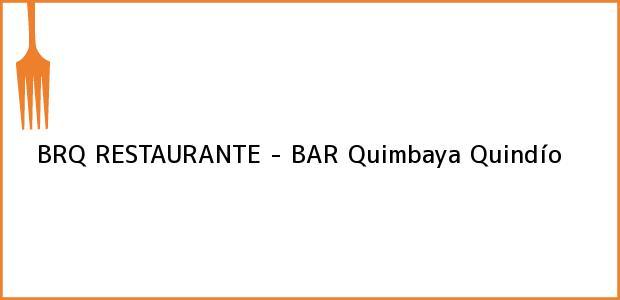 Teléfono, Dirección y otros datos de contacto para BRQ RESTAURANTE - BAR, Quimbaya, Quindío, Colombia