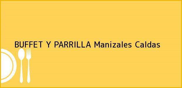 Teléfono, Dirección y otros datos de contacto para BUFFET Y PARRILLA, Manizales, Caldas, Colombia