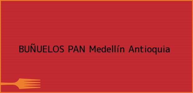 Teléfono, Dirección y otros datos de contacto para BUÑUELOS PAN, Medellín, Antioquia, Colombia