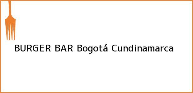 Teléfono, Dirección y otros datos de contacto para BURGER BAR, Bogotá, Cundinamarca, Colombia