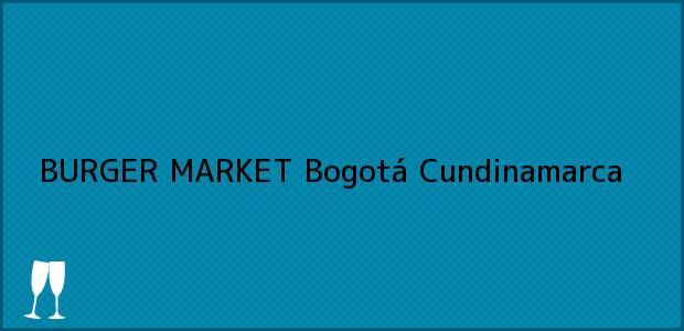 Teléfono, Dirección y otros datos de contacto para BURGER MARKET, Bogotá, Cundinamarca, Colombia