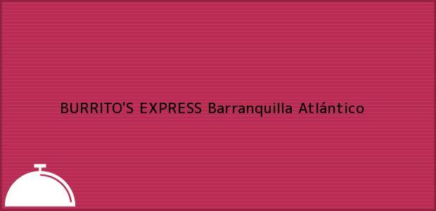 Teléfono, Dirección y otros datos de contacto para BURRITO'S EXPRESS, Barranquilla, Atlántico, Colombia