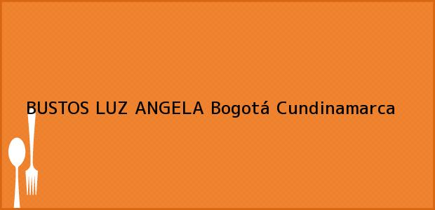 Teléfono, Dirección y otros datos de contacto para BUSTOS LUZ ANGELA, Bogotá, Cundinamarca, Colombia