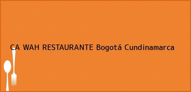 Teléfono, Dirección y otros datos de contacto para CA WAH RESTAURANTE, Bogotá, Cundinamarca, Colombia