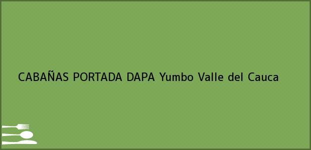 Teléfono, Dirección y otros datos de contacto para CABAÑAS PORTADA DAPA, Yumbo, Valle del Cauca, Colombia