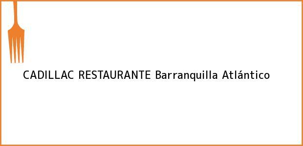 Teléfono, Dirección y otros datos de contacto para CADILLAC RESTAURANTE, Barranquilla, Atlántico, Colombia
