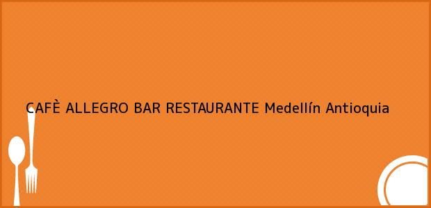 Teléfono, Dirección y otros datos de contacto para CAFÈ ALLEGRO BAR RESTAURANTE, Medellín, Antioquia, Colombia