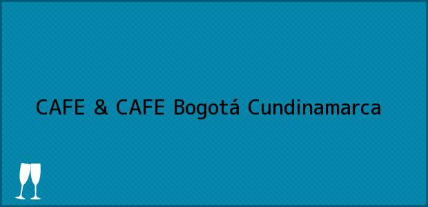 Teléfono, Dirección y otros datos de contacto para CAFE & CAFE, Bogotá, Cundinamarca, Colombia