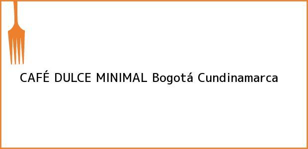 Teléfono, Dirección y otros datos de contacto para CAFÉ DULCE MINIMAL, Bogotá, Cundinamarca, Colombia