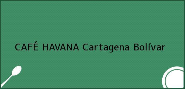 Teléfono, Dirección y otros datos de contacto para CAFÉ HAVANA, Cartagena, Bolívar, Colombia