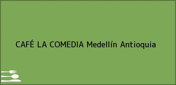 Teléfono, Dirección y otros datos de contacto para CAFÉ LA COMEDIA, Medellín, Antioquia, Colombia