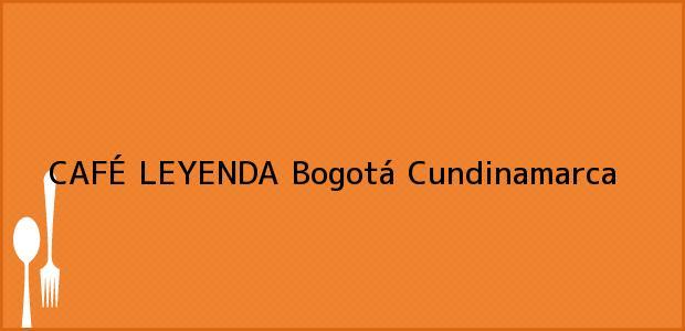 Teléfono, Dirección y otros datos de contacto para CAFÉ LEYENDA, Bogotá, Cundinamarca, Colombia