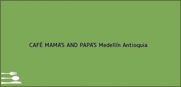 Teléfono, Dirección y otros datos de contacto para CAFÉ MAMA'S AND PAPA'S, Medellín, Antioquia, Colombia