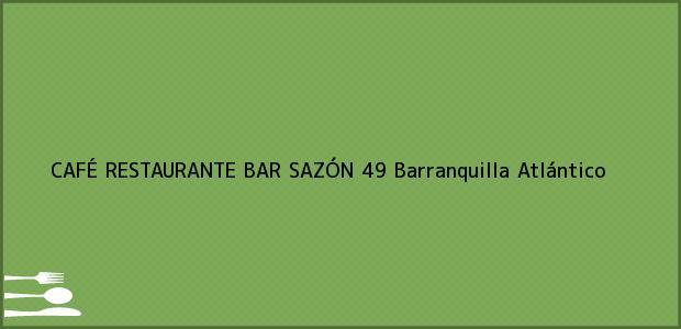 Teléfono, Dirección y otros datos de contacto para CAFÉ RESTAURANTE BAR SAZÓN 49, Barranquilla, Atlántico, Colombia