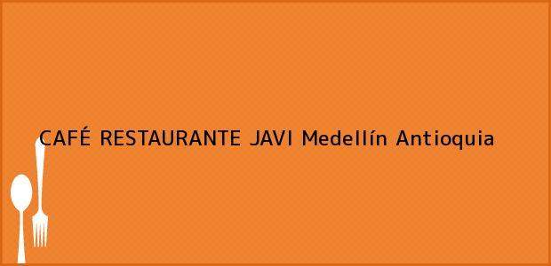 Teléfono, Dirección y otros datos de contacto para CAFÉ RESTAURANTE JAVI, Medellín, Antioquia, Colombia