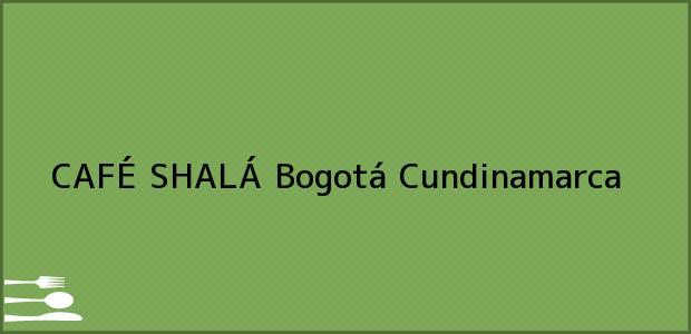 Teléfono, Dirección y otros datos de contacto para CAFÉ SHALÁ, Bogotá, Cundinamarca, Colombia