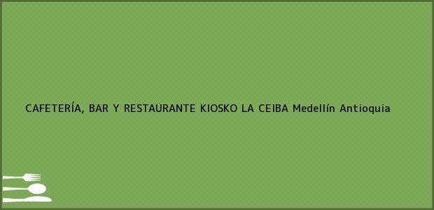 Teléfono, Dirección y otros datos de contacto para CAFETERÍA, BAR Y RESTAURANTE KIOSKO LA CEIBA, Medellín, Antioquia, Colombia