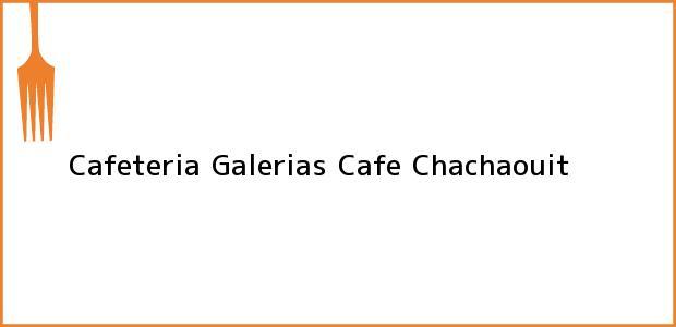Teléfono, Dirección y otros datos de contacto para Cafeteria Galerias Cafe, Chachaouit, , Colombia