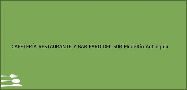 Teléfono, Dirección y otros datos de contacto para CAFETERÍA RESTAURANTE Y BAR FARO DEL SUR, Medellín, Antioquia, Colombia