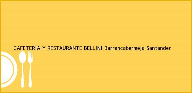 Teléfono, Dirección y otros datos de contacto para CAFETERÍA Y RESTAURANTE BELLINI, Barrancabermeja, Santander, Colombia