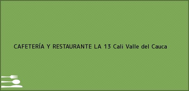 Teléfono, Dirección y otros datos de contacto para CAFETERÍA Y RESTAURANTE LA 13, Cali, Valle del Cauca, Colombia