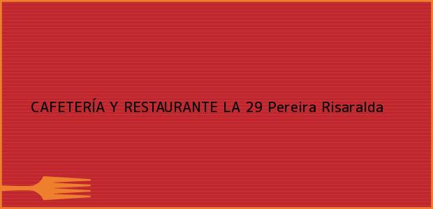 Teléfono, Dirección y otros datos de contacto para CAFETERÍA Y RESTAURANTE LA 29, Pereira, Risaralda, Colombia