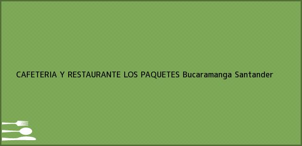 Teléfono, Dirección y otros datos de contacto para CAFETERIA Y RESTAURANTE LOS PAQUETES, Bucaramanga, Santander, Colombia