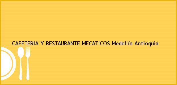 Teléfono, Dirección y otros datos de contacto para CAFETERIA Y RESTAURANTE MECATICOS, Medellín, Antioquia, Colombia