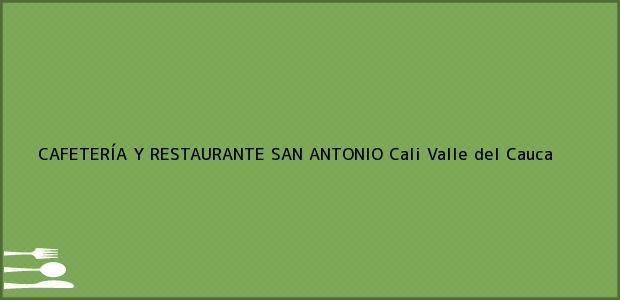 Teléfono, Dirección y otros datos de contacto para CAFETERÍA Y RESTAURANTE SAN ANTONIO, Cali, Valle del Cauca, Colombia