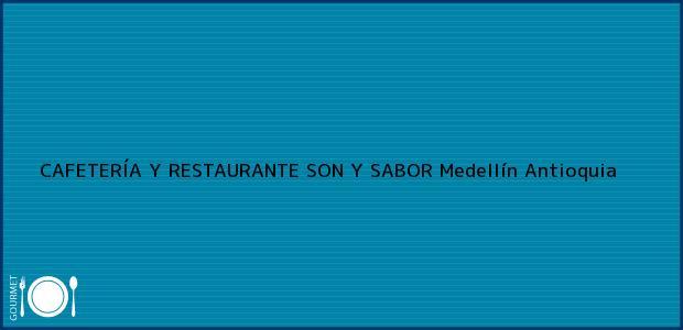 Teléfono, Dirección y otros datos de contacto para CAFETERÍA Y RESTAURANTE SON Y SABOR, Medellín, Antioquia, Colombia