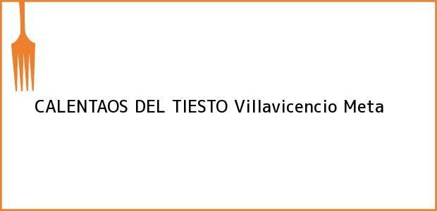 Teléfono, Dirección y otros datos de contacto para CALENTAOS DEL TIESTO, Villavicencio, Meta, Colombia