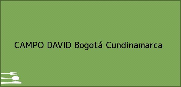 Teléfono, Dirección y otros datos de contacto para CAMPO DAVID, Bogotá, Cundinamarca, Colombia