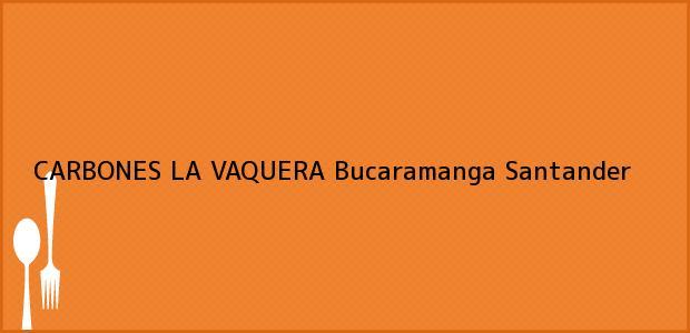Teléfono, Dirección y otros datos de contacto para CARBONES LA VAQUERA, Bucaramanga, Santander, Colombia