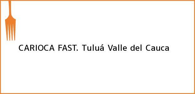 Teléfono, Dirección y otros datos de contacto para CARIOCA FAST., Tuluá, Valle del Cauca, Colombia