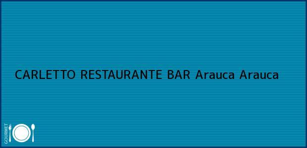 Teléfono, Dirección y otros datos de contacto para CARLETTO RESTAURANTE BAR, Arauca, Arauca, Colombia