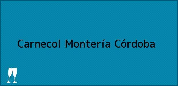 Teléfono, Dirección y otros datos de contacto para Carnecol, Montería, Córdoba, Colombia