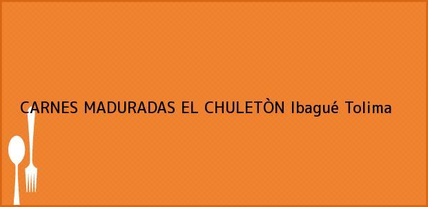 Teléfono, Dirección y otros datos de contacto para CARNES MADURADAS EL CHULETÒN, Ibagué, Tolima, Colombia