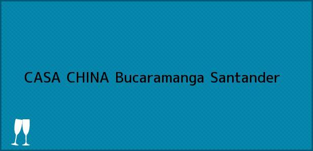 Teléfono, Dirección y otros datos de contacto para CASA CHINA, Bucaramanga, Santander, Colombia