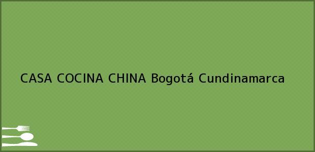 Teléfono, Dirección y otros datos de contacto para CASA COCINA CHINA, Bogotá, Cundinamarca, Colombia