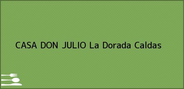 Teléfono, Dirección y otros datos de contacto para CASA DON JULIO, La Dorada, Caldas, Colombia