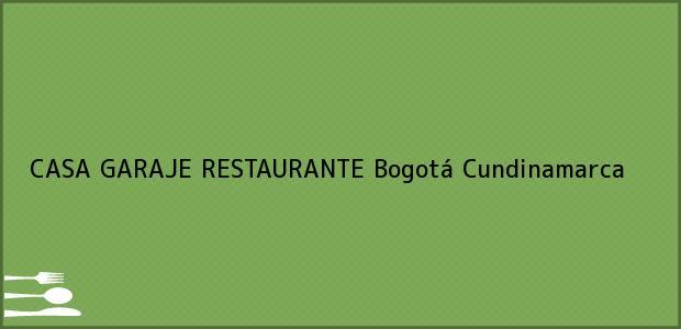 Teléfono, Dirección y otros datos de contacto para CASA GARAJE RESTAURANTE, Bogotá, Cundinamarca, Colombia