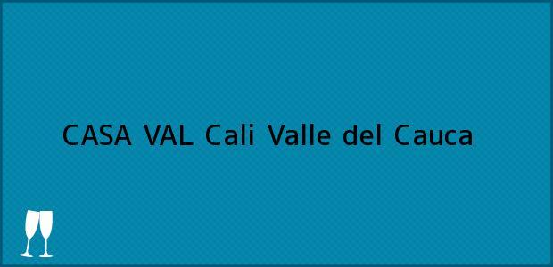 Teléfono, Dirección y otros datos de contacto para CASA VAL, Cali, Valle del Cauca, Colombia