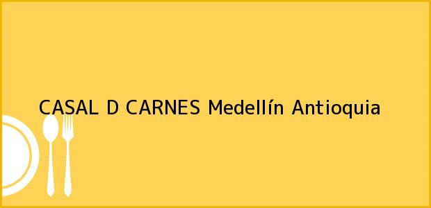 Teléfono, Dirección y otros datos de contacto para CASAL D CARNES, Medellín, Antioquia, Colombia