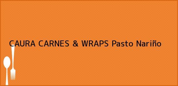 Teléfono, Dirección y otros datos de contacto para CAURA CARNES & WRAPS, Pasto, Nariño, Colombia