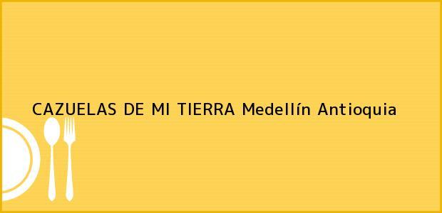 Teléfono, Dirección y otros datos de contacto para CAZUELAS DE MI TIERRA, Medellín, Antioquia, Colombia