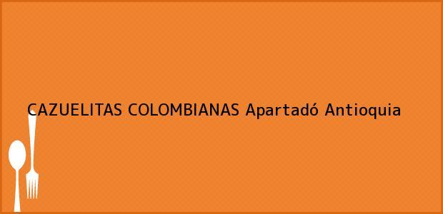 Teléfono, Dirección y otros datos de contacto para CAZUELITAS COLOMBIANAS, Apartadó, Antioquia, Colombia