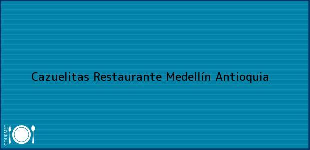 Teléfono, Dirección y otros datos de contacto para Cazuelitas Restaurante, Medellín, Antioquia, Colombia