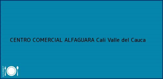 Teléfono, Dirección y otros datos de contacto para CENTRO COMERCIAL ALFAGUARA, Cali, Valle del Cauca, Colombia