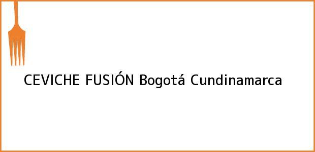 Teléfono, Dirección y otros datos de contacto para CEVICHE FUSIÓN, Bogotá, Cundinamarca, Colombia